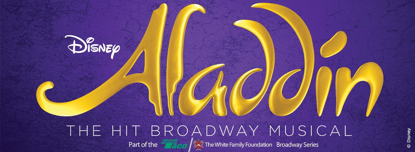 Disney Aladdin, the Hit Broadway Musical. Part of the Taco/The White Family Foundation Broadway Series.