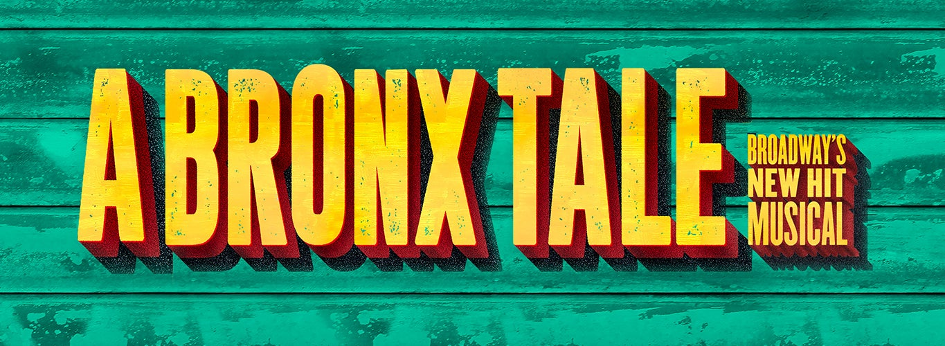 A Bronx Tale: Broadway's Hit New Musical.