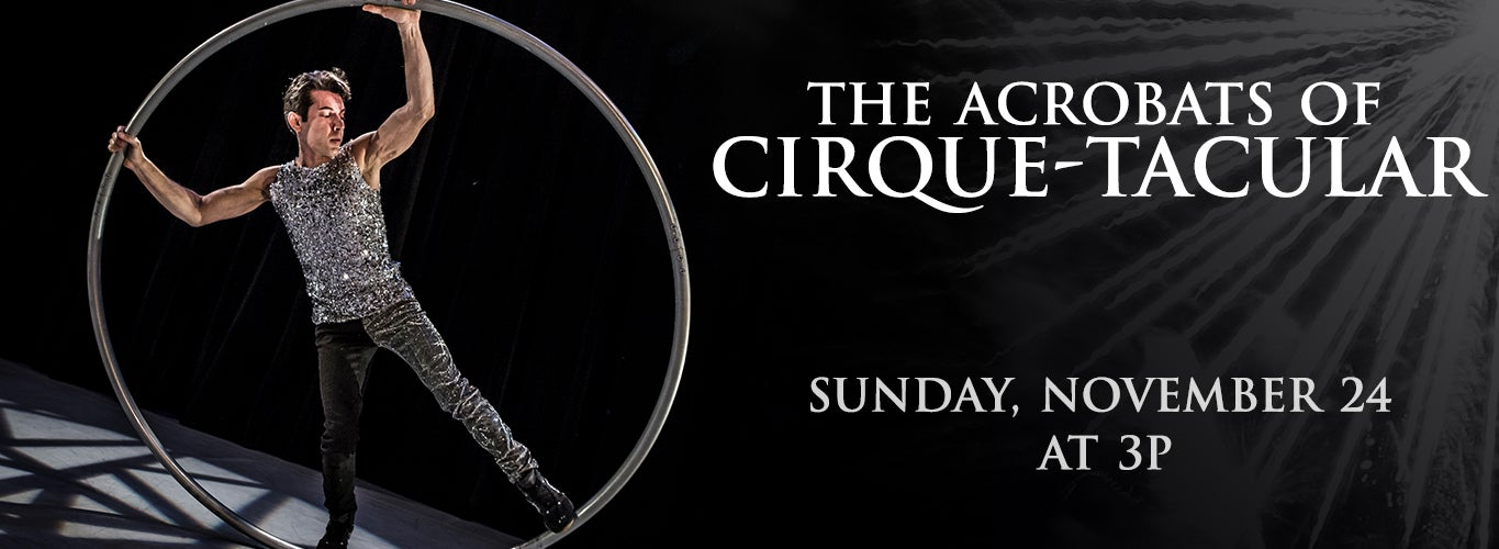The Acrobats of Cirque-Tacular. Sunday, November 24 at 3pm.