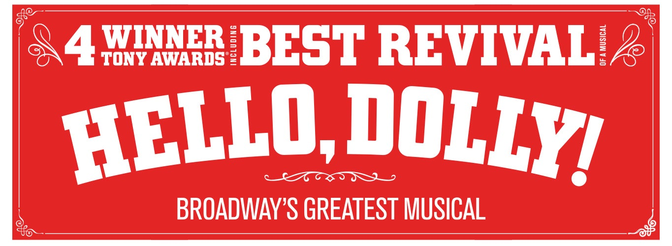 Hello, Dolly! Broadway's Greatest Musical. Winner of 4 Tony Awards, including Best Revival of a Musical.