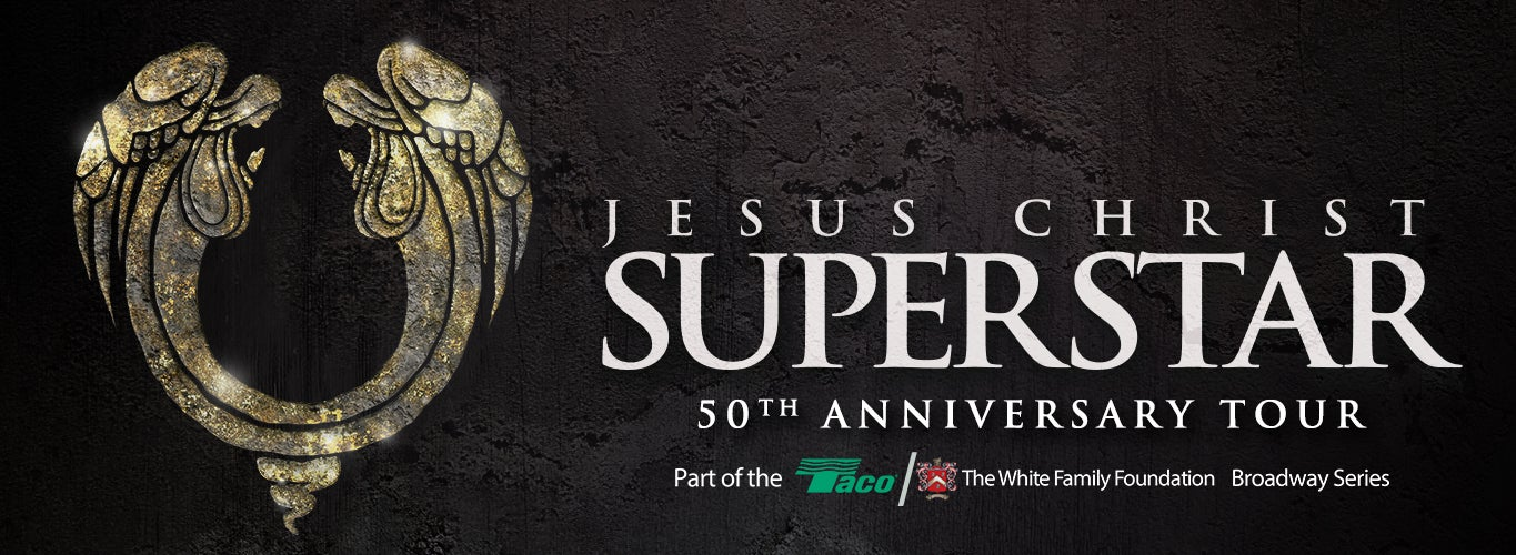 Jesus Christ Superstar 50th Anniversary Tour. Part of the Taco/The White Family Foundation Broadway Series.