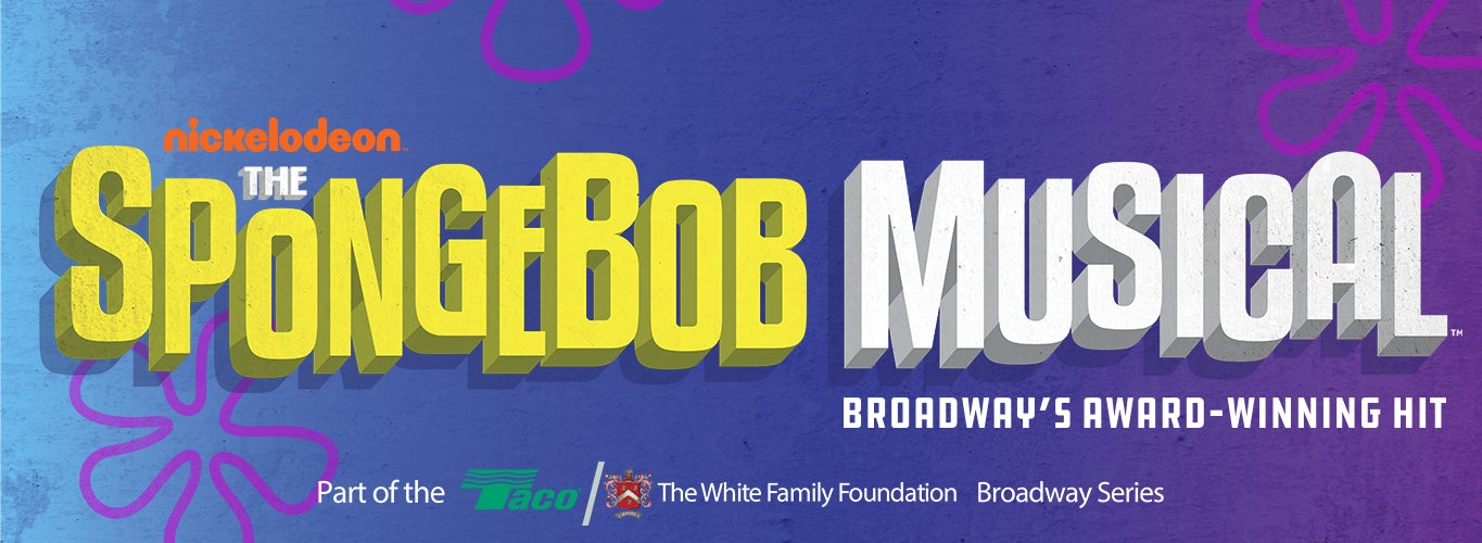 Nickelodeon's The Spongebob Musical. Broadway's Award-Winning Hit. Part of the Taco/The White Family Foundation Broadway Series.
