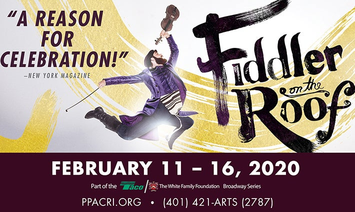 """'Fiddler on the Roof,' February 11th through 16th, 2020. ppacri.org. 401-421-ARTS (2787). """"A reason for celebration!"""" - The New York Magazine."""