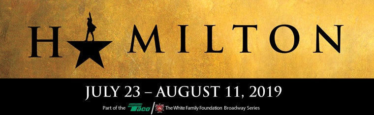 Hamilton. July 23rd to August 11th. Part of the Taco/The White Family Foundation's Broadway Series.